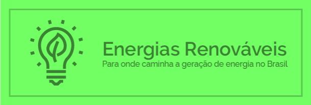 Energias renováveis: para onde caminha a geração do Brasil